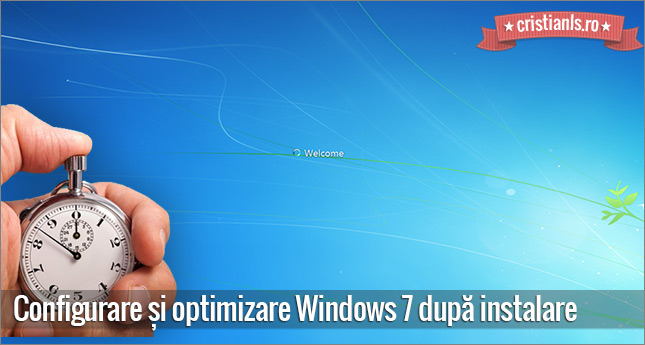 Configurare si optimizare Windows 7 dupa instalare